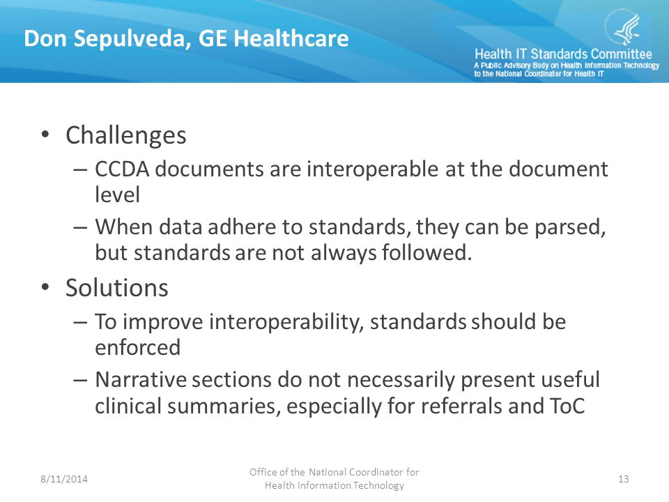 Don Sepulveda, GE Healthcare Challenges – CCDA documents are interoperable at the document level – When data adhere to standards, they can be parsed, but standards are not always followed.