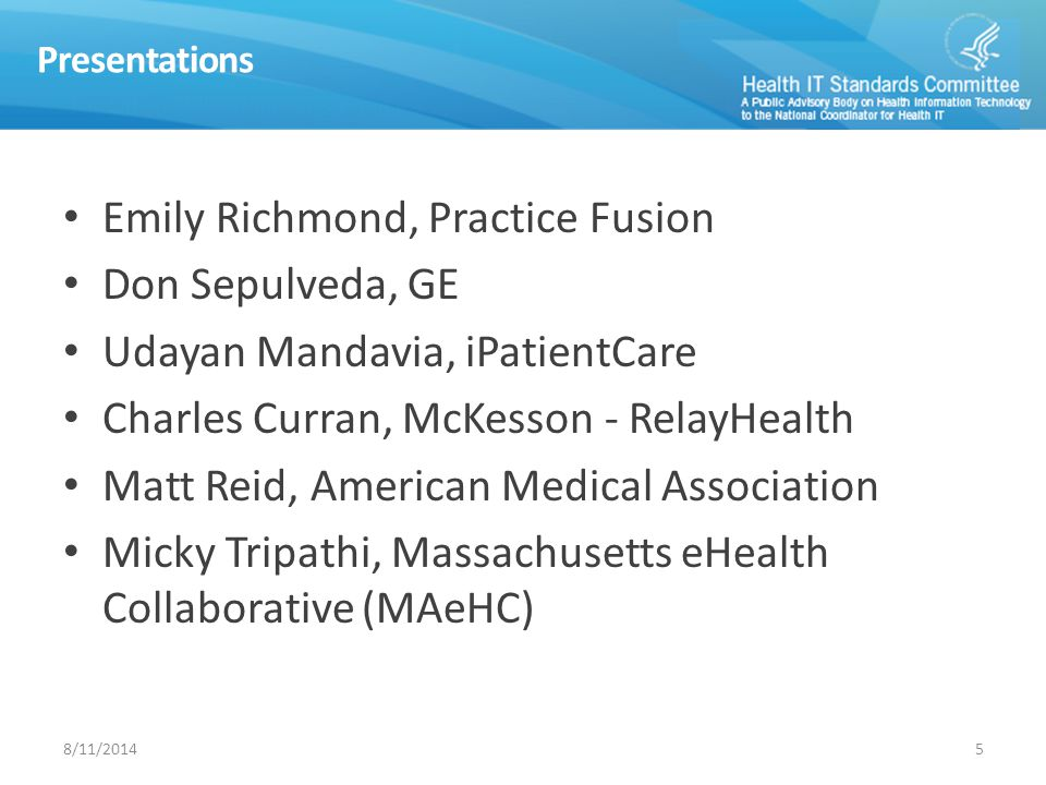 Presentations Emily Richmond, Practice Fusion Don Sepulveda, GE Udayan Mandavia, iPatientCare Charles Curran, McKesson - RelayHealth Matt Reid, American Medical Association Micky Tripathi, Massachusetts eHealth Collaborative (MAeHC) 58/11/2014