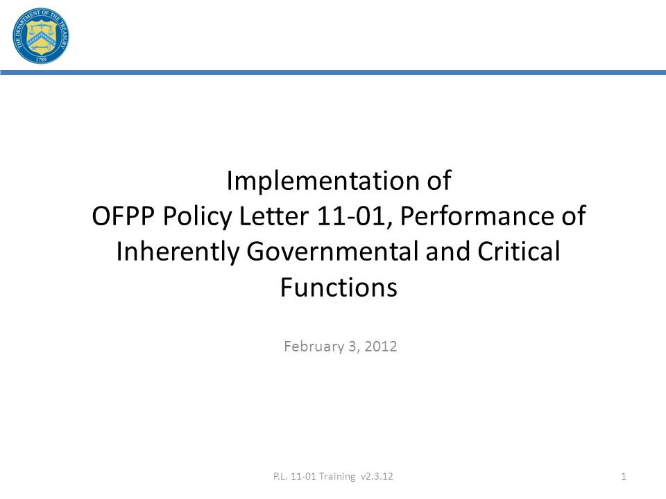 OFPP Policy Letter 11-01, Performance of Inherently Governmental and Critical Functions – Purpose Office of Management and Budget (OMB) has placed increased emphasis on multi- sector workforce planning and management.