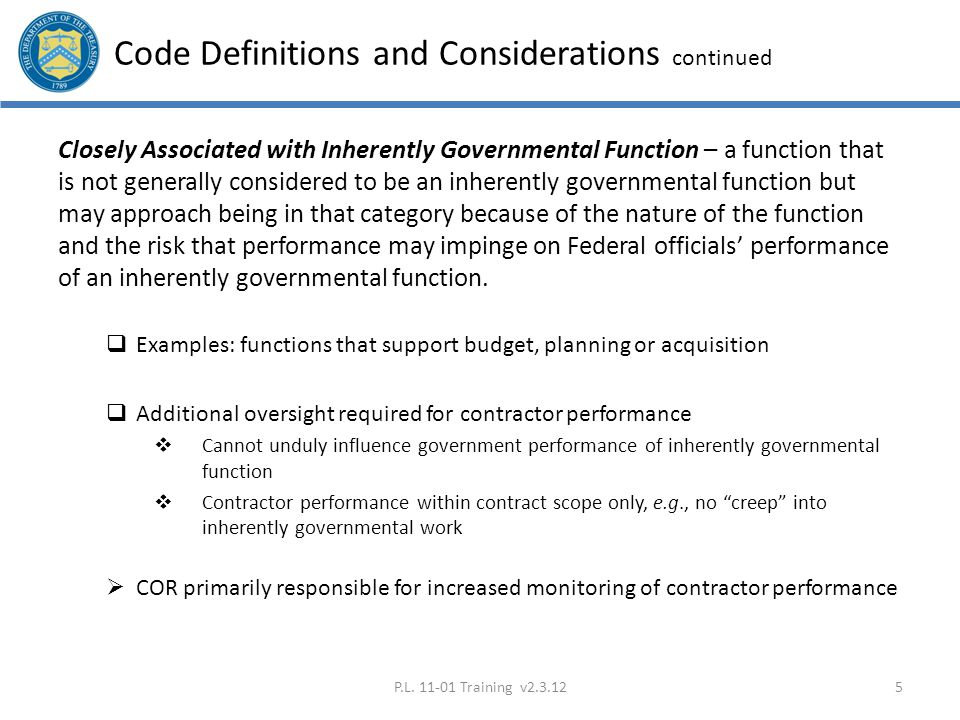 Code Definitions and Considerations continued Closely Associated with Inherently Governmental Function – a function that is not generally considered t