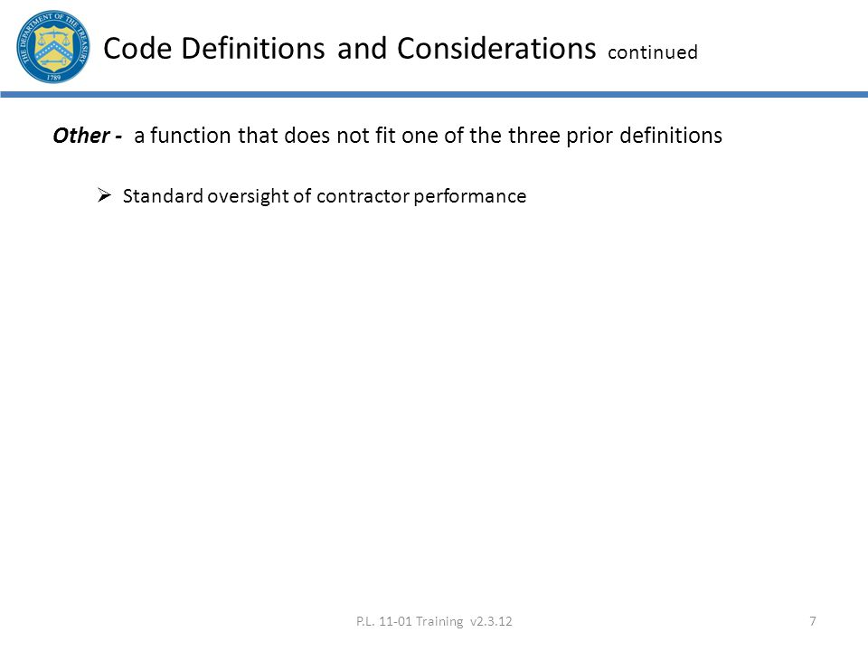 Code Definitions and Considerations continued Other - a function that does not fit one of the three prior definitions  Standard oversight of contract