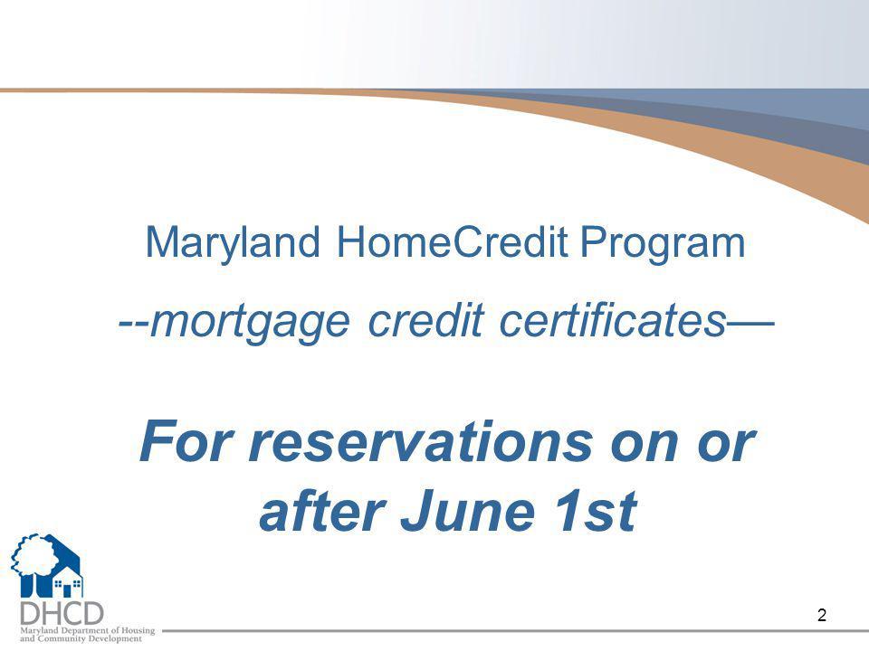 2 Maryland HomeCredit Program --mortgage credit certificates— For reservations on or after June 1st