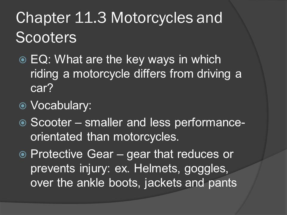 Motorcycles  Have the same rights and responsibilities as those of vehicles  The rider's skill and experience helps keep balance and stability  Locking front and/or rear brakes will cause loss of control  To avoid traction-reducing conditions (potholes, loose gravel, etc.) riders should change their lane position