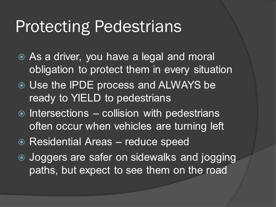 Pedestrian Responsibilities  Make yourself visible – light colored clothing, lights, etc.
