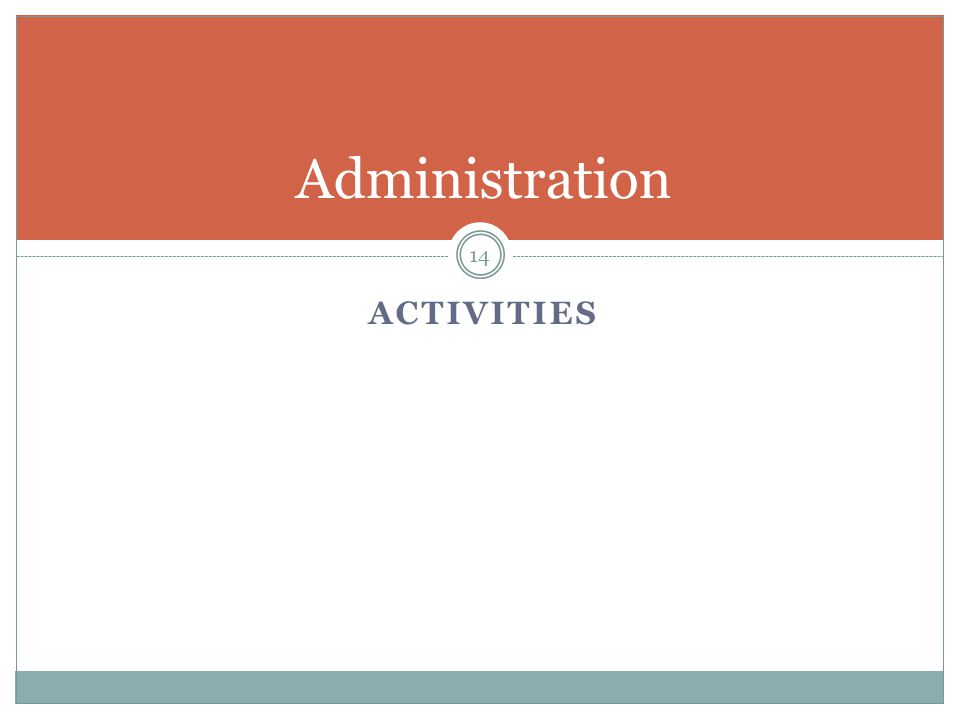ACTIVITIES Administration 14