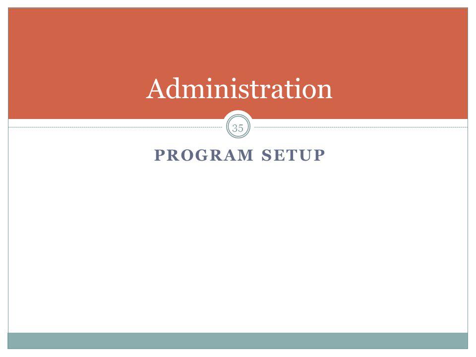 PROGRAM SETUP 35 Administration