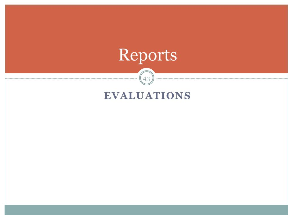EVALUATIONS 43 Reports