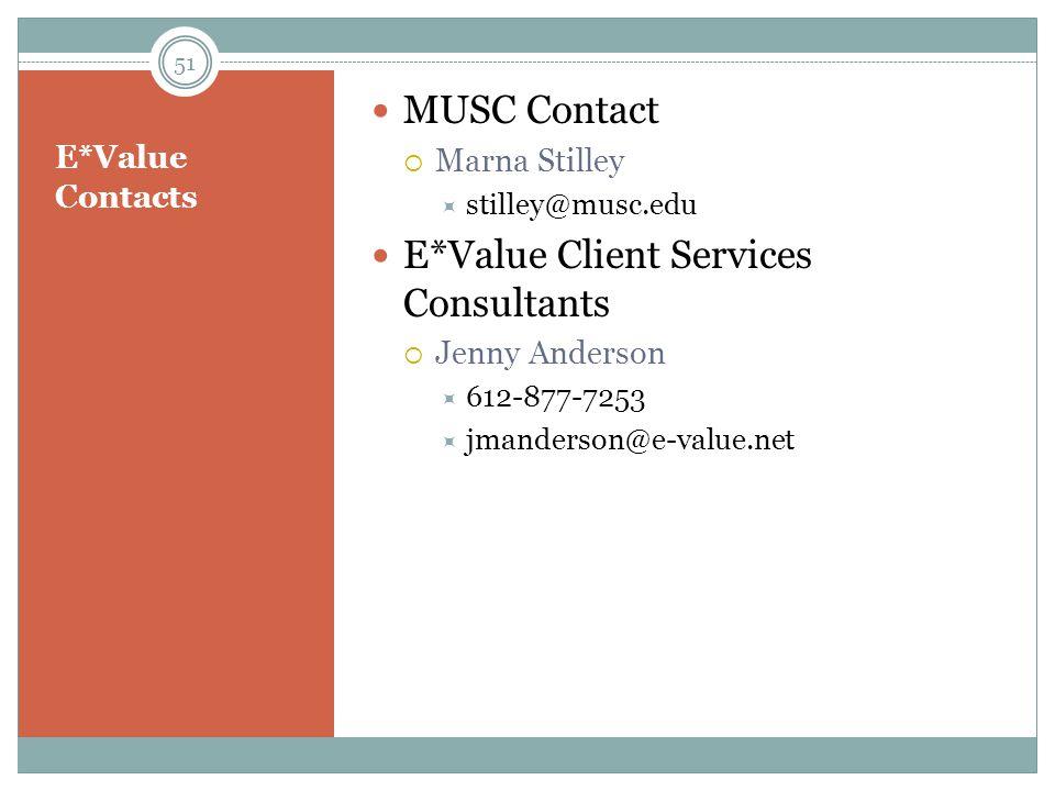 E*Value Contacts MUSC Contact  Marna Stilley  stilley@musc.edu E*Value Client Services Consultants  Jenny Anderson  612-877-7253  jmanderson@e-value.net 51