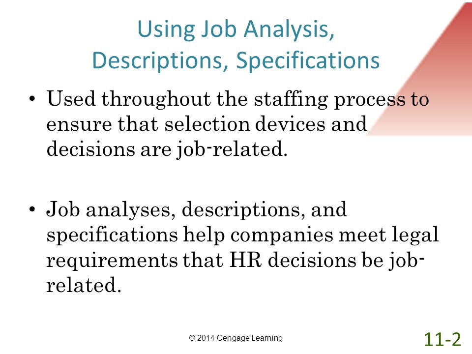 Using Job Analysis, Descriptions, Specifications Used throughout the staffing process to ensure that selection devices and decisions are job-related.