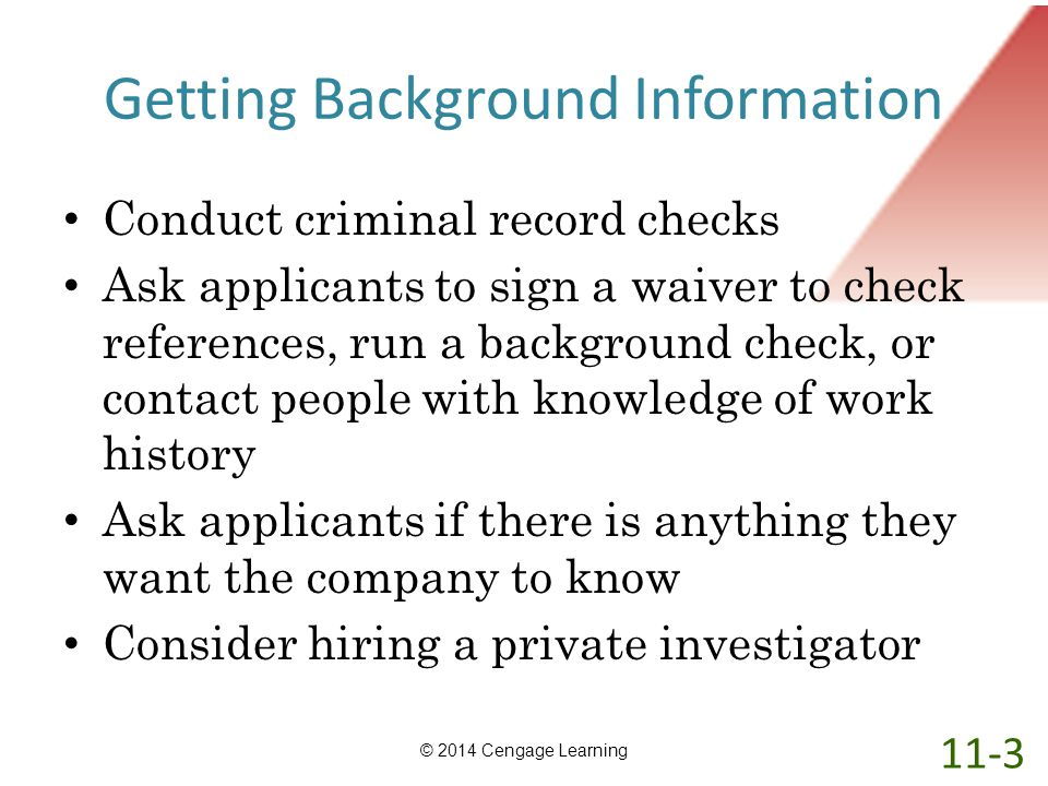 Getting Background Information Conduct criminal record checks Ask applicants to sign a waiver to check references, run a background check, or contact