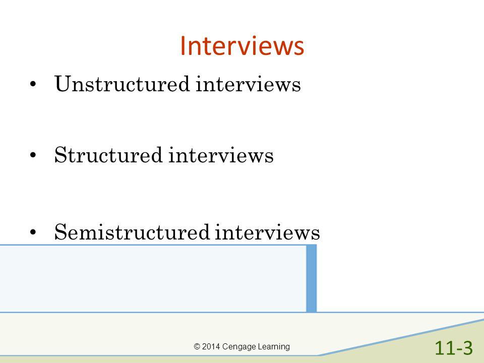 Interviews Unstructured interviews Structured interviews Semistructured interviews © 2014 Cengage Learning 11-3