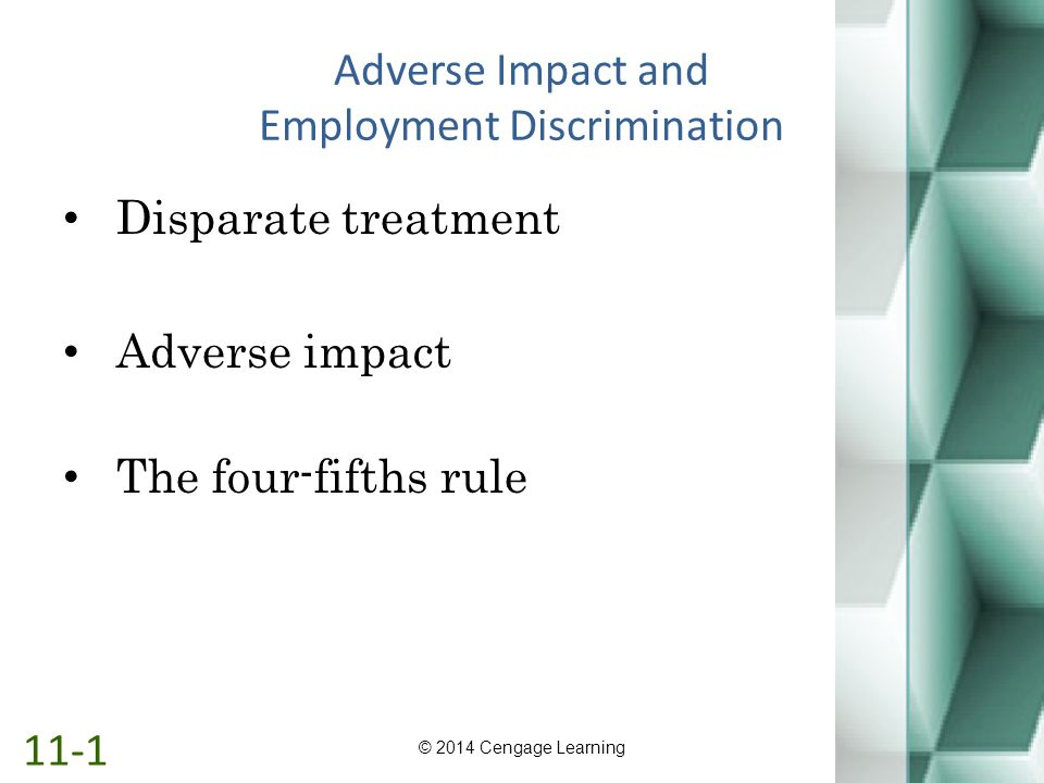 Adverse Impact and Employment Discrimination Disparate treatment Adverse impact The four-fifths rule © 2014 Cengage Learning 11-1