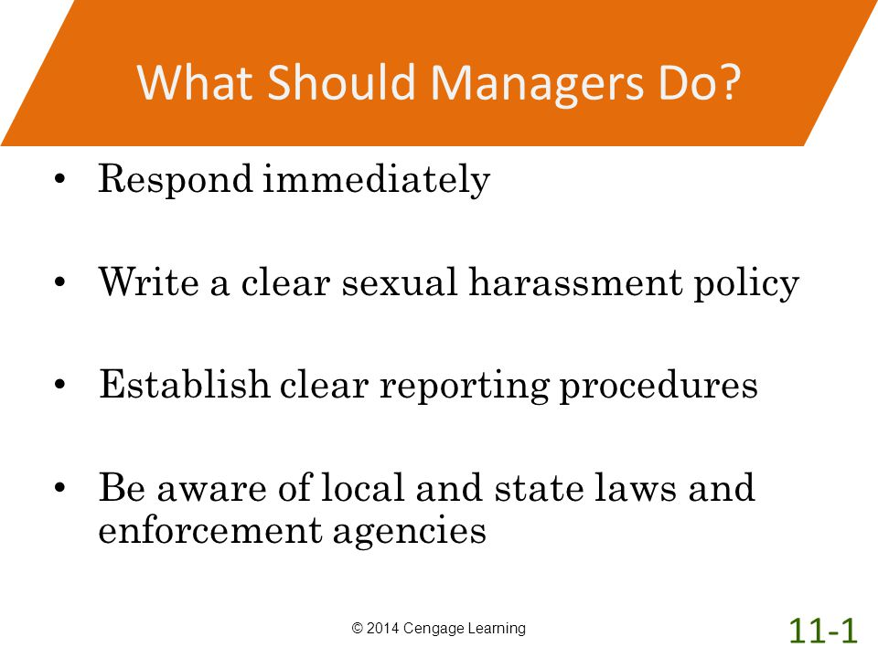 What Should Managers Do? Respond immediately Write a clear sexual harassment policy Establish clear reporting procedures Be aware of local and state l