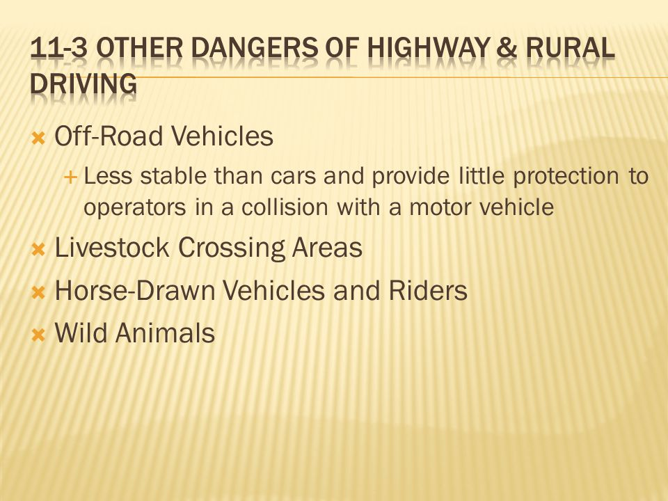  Off-Road Vehicles  Less stable than cars and provide little protection to operators in a collision with a motor vehicle  Livestock Crossing Areas  Horse-Drawn Vehicles and Riders  Wild Animals