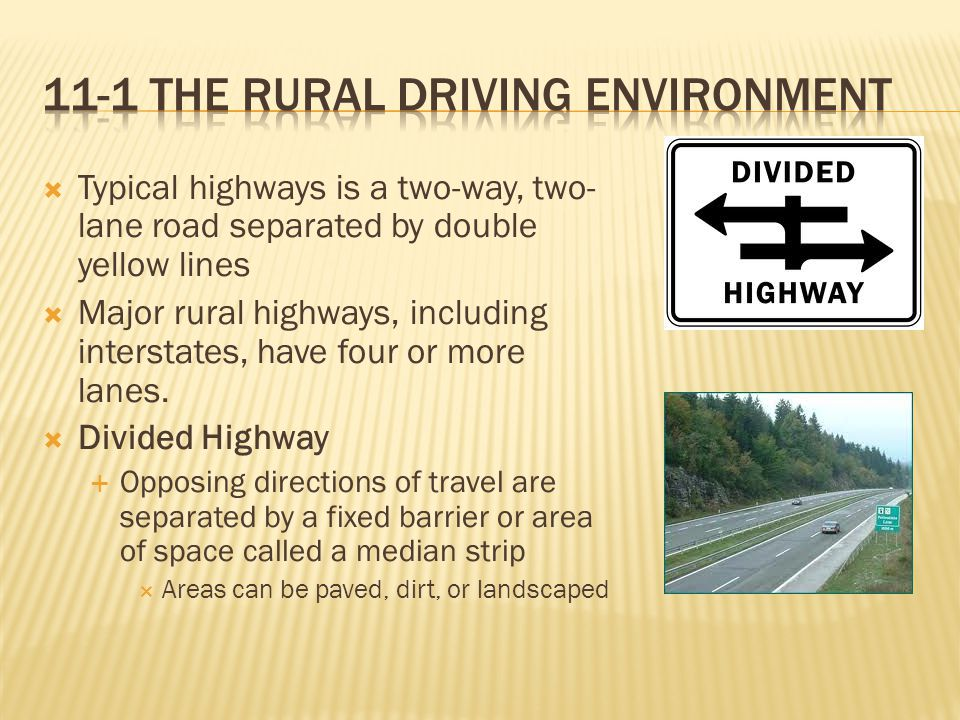 Typical highways is a two-way, two- lane road separated by double yellow lines  Major rural highways, including interstates, have four or more lanes.