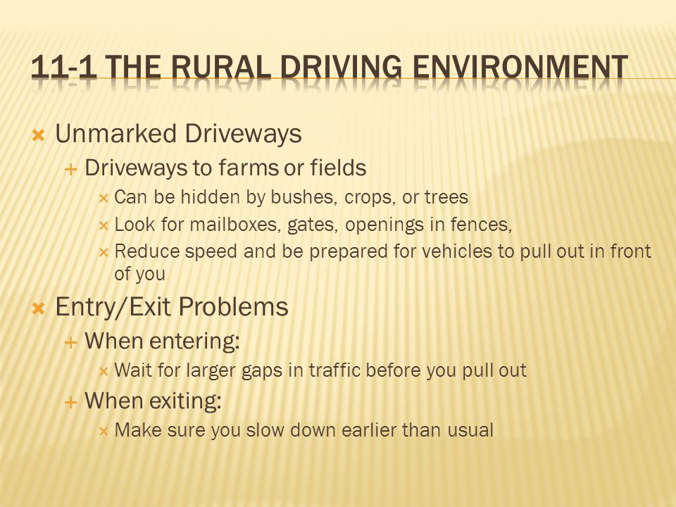  Unmarked Driveways  Driveways to farms or fields  Can be hidden by bushes, crops, or trees  Look for mailboxes, gates, openings in fences,  Redu