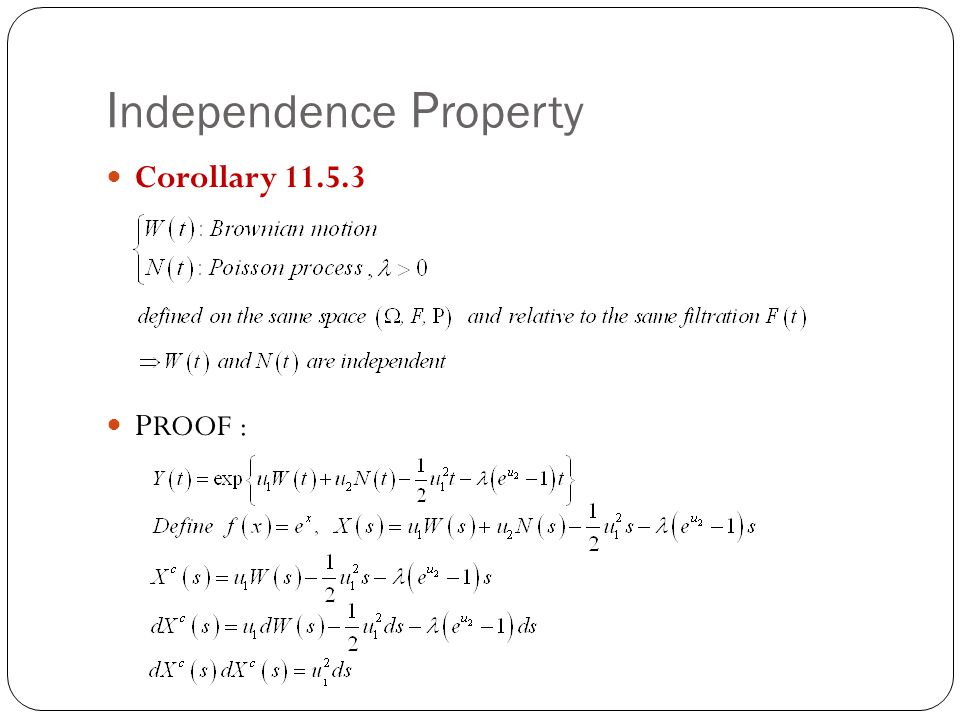 I ndependence P roperty Corollary 11.5.3 P ROOF :