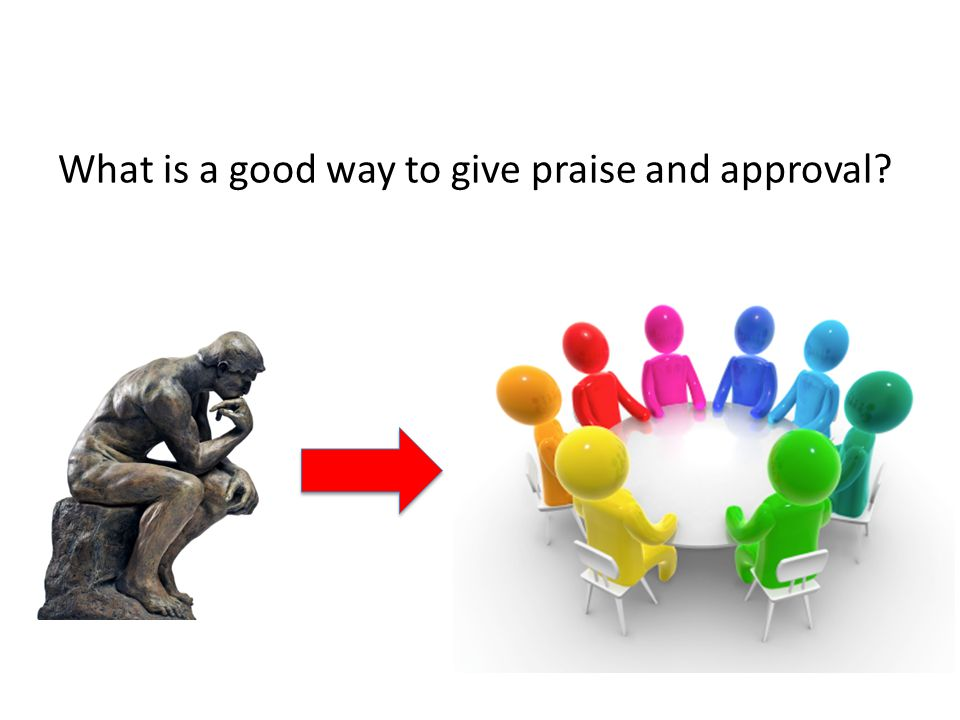What is a good way to give praise and approval?