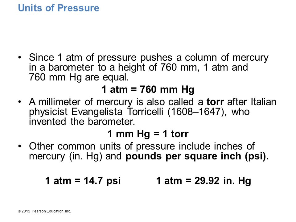 © 2015 Pearson Education, Inc. Since 1 atm of pressure pushes a column of mercury in a barometer to a height of 760 mm, 1 atm and 760 mm Hg are equal.