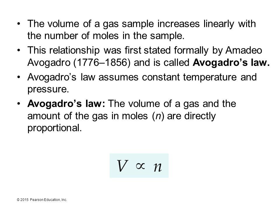 © 2015 Pearson Education, Inc. The volume of a gas sample increases linearly with the number of moles in the sample. This relationship was first state
