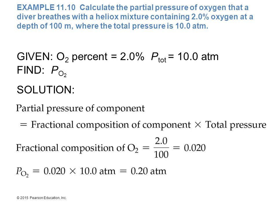 © 2015 Pearson Education, Inc. EXAMPLE 11.10 Calculate the partial pressure of oxygen that a diver breathes with a heliox mixture containing 2.0% oxyg