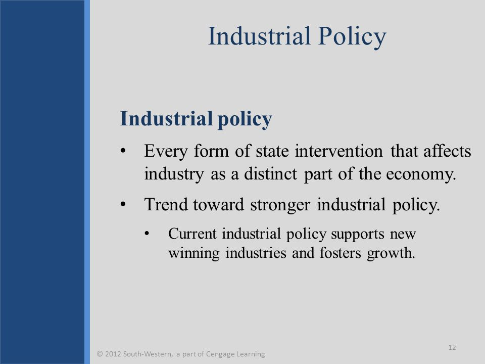 Industrial Policy Industrial policy Every form of state intervention that affects industry as a distinct part of the economy. Trend toward stronger in