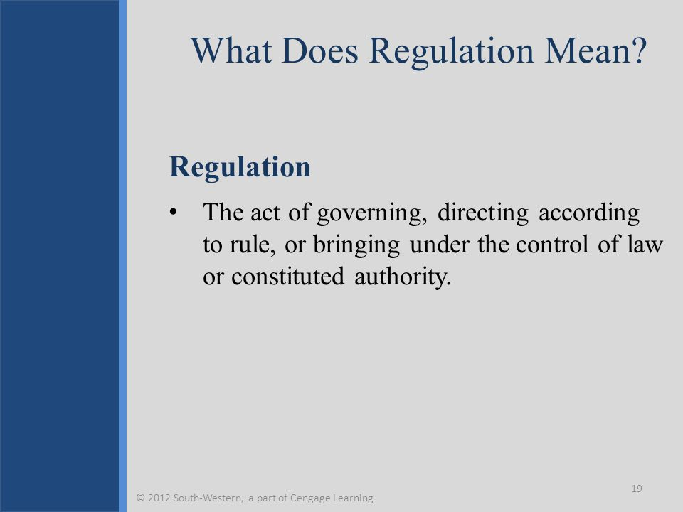 What Does Regulation Mean? Regulation The act of governing, directing according to rule, or bringing under the control of law or constituted authority