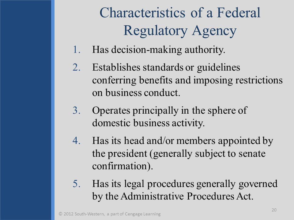 Characteristics of a Federal Regulatory Agency 1.Has decision-making authority. 2.Establishes standards or guidelines conferring benefits and imposing