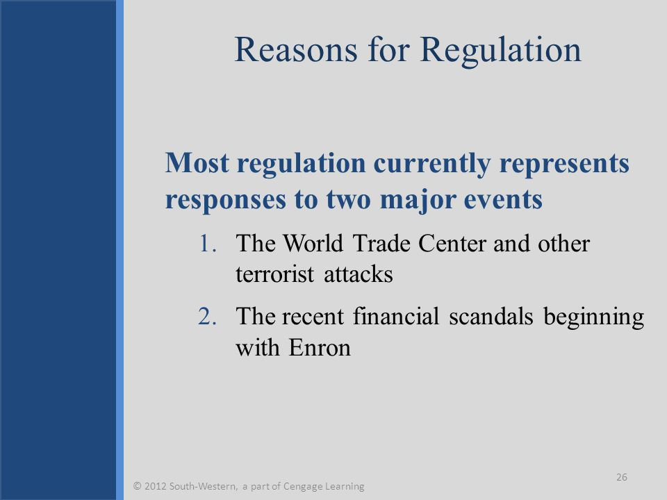 Reasons for Regulation Most regulation currently represents responses to two major events 1.The World Trade Center and other terrorist attacks 2.The r