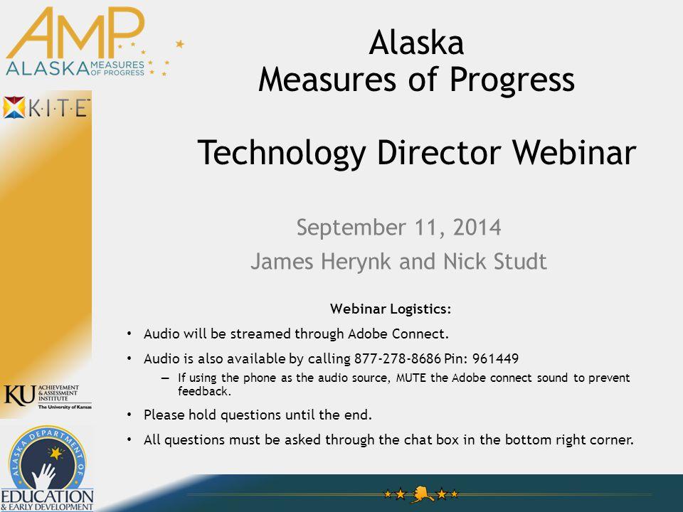 Alaska Measures of Progress Technology Director Webinar Webinar Logistics: Audio will be streamed through Adobe Connect.