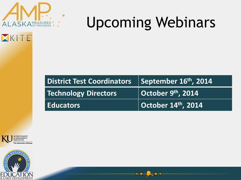 Upcoming Webinars District Test CoordinatorsSeptember 16 th, 2014 Technology DirectorsOctober 9 th, 2014 EducatorsOctober 14 th, 2014
