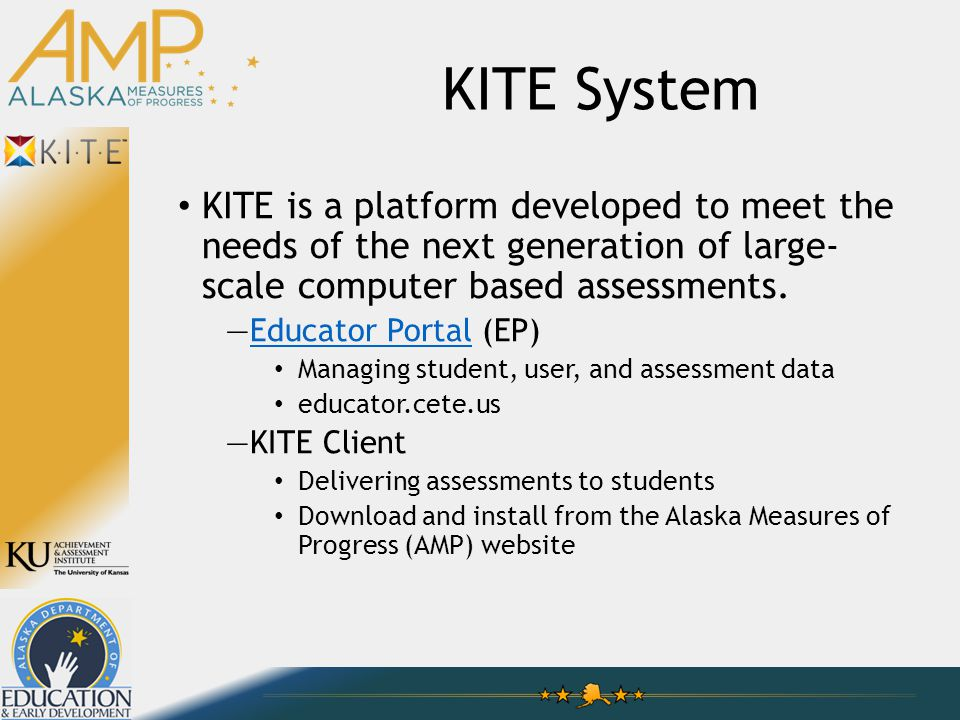 KITE System KITE is a platform developed to meet the needs of the next generation of large- scale computer based assessments.