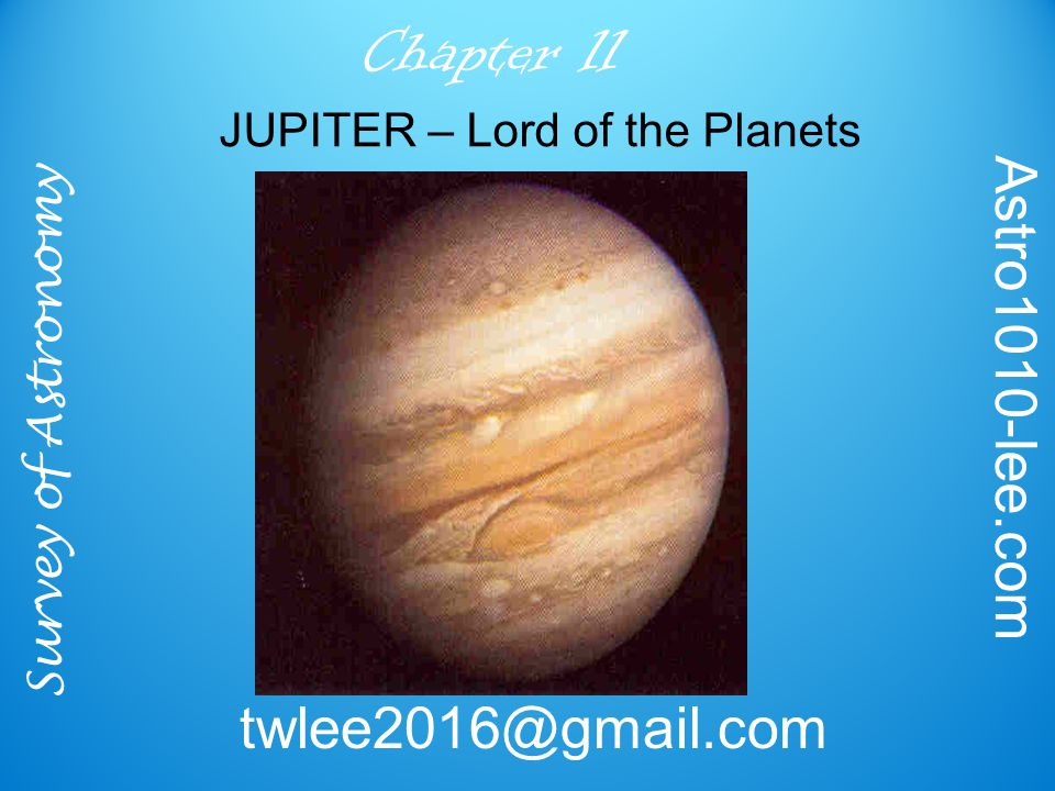 Survey of Astronomy Astro1010-lee.com twlee2016@gmail.com Chapter 11 Great Red Spot has existed for at least 400 years, possibly much longer Color and energy source still not fully understood