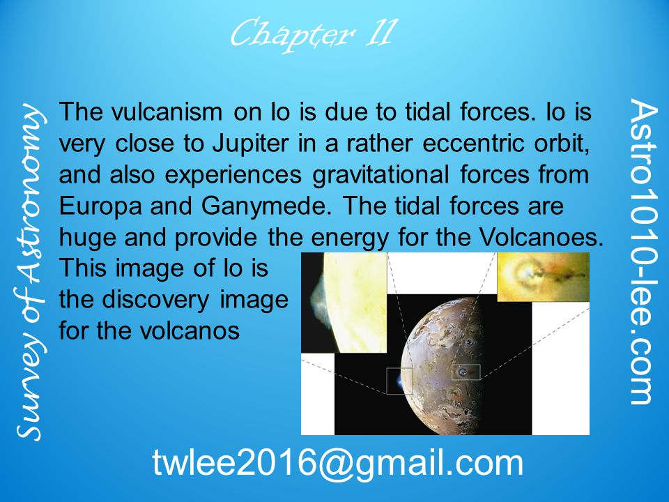 Survey of Astronomy Astro1010-lee.com twlee2016@gmail.com Chapter 11 The vulcanism on Io is due to tidal forces.