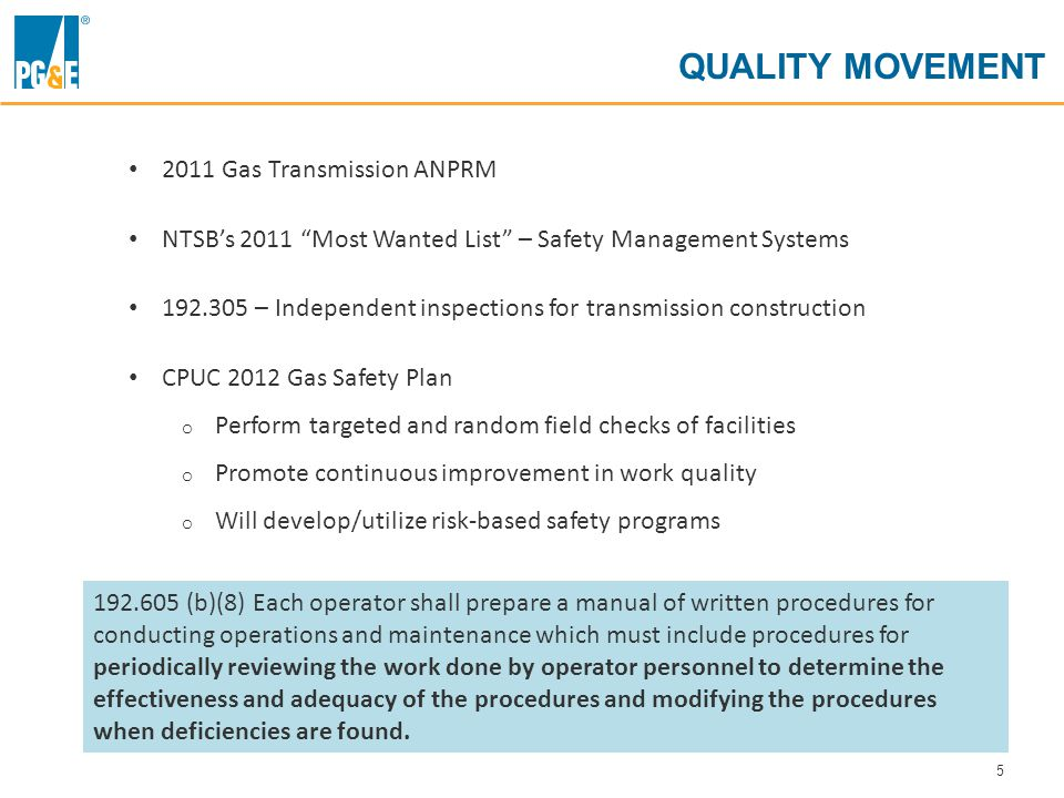 5 QUALITY MOVEMENT 192.605 (b)(8) Each operator shall prepare a manual of written procedures for conducting operations and maintenance which must include procedures for periodically reviewing the work done by operator personnel to determine the effectiveness and adequacy of the procedures and modifying the procedures when deficiencies are found.