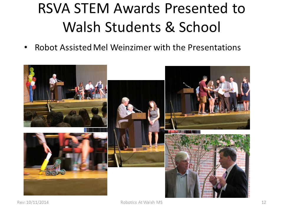 RSVA STEM Awards Presented to Walsh Students & School Robot Assisted Mel Weinzimer with the Presentations Rev: 10/11/2014Robotics At Walsh MS12