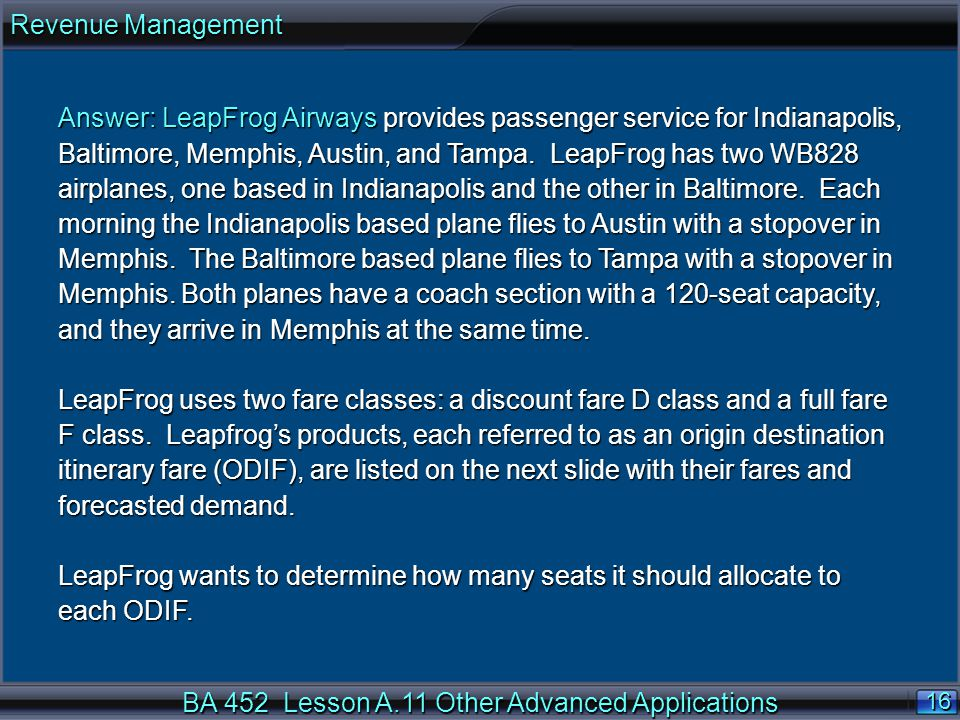 BA 452 Lesson A.11 Other Advanced Applications 16 Answer: LeapFrog Airways provides passenger service for Indianapolis, Baltimore, Memphis, Austin, and Tampa.