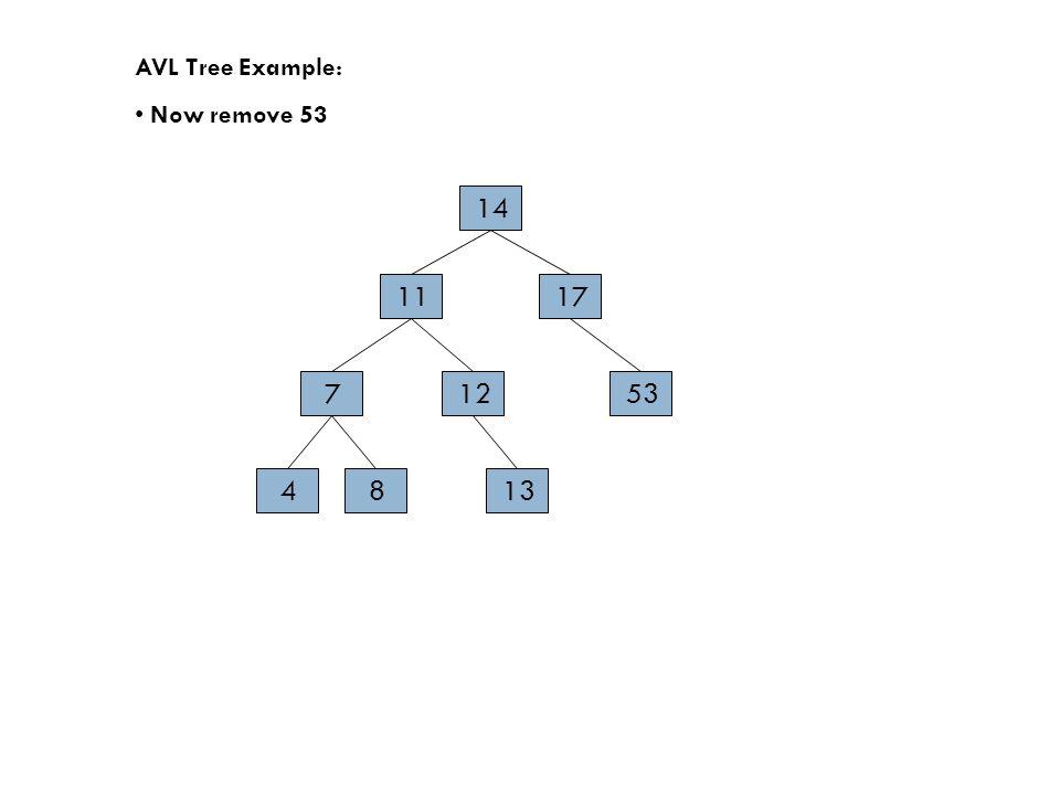 AVL Tree Example: Now remove 53 14 17 7 4 53 11 12 813