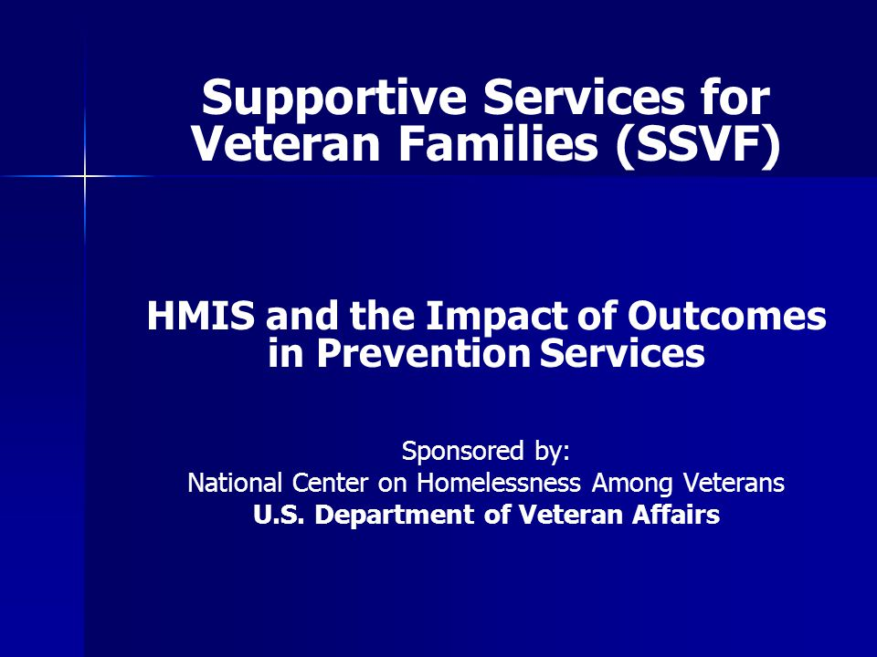 Supportive Services for Veteran Families (SSVF) HMIS and the Impact of Outcomes in Prevention Services Sponsored by: National Center on Homelessness A