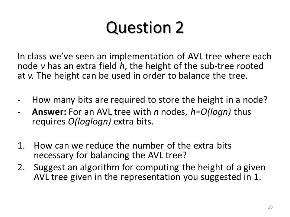 Question 2 In class we've seen an implementation of AVL tree where each node v has an extra field h, the height of the sub-tree rooted at v.