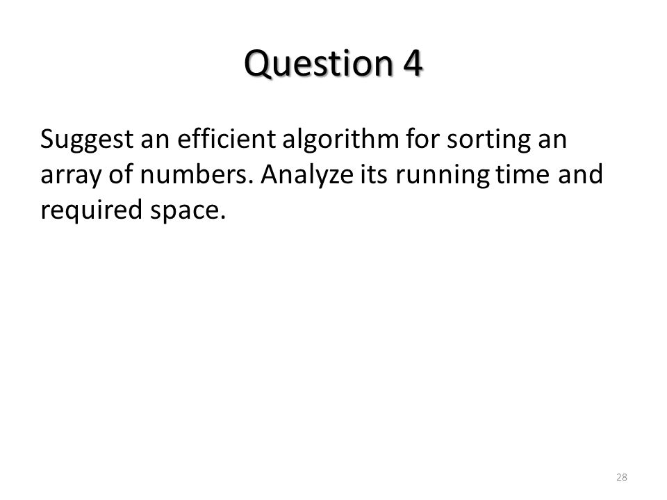 Question 4 Suggest an efficient algorithm for sorting an array of numbers.