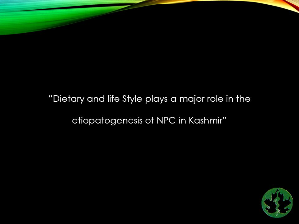 Dietary and life Style plays a major role in the etiopatogenesis of NPC in Kashmir