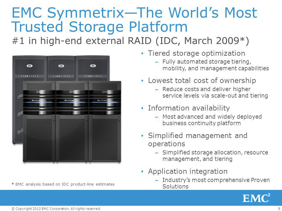 8© Copyright 2012 EMC Corporation. All rights reserved. EMC Symmetrix—The World's Most Trusted Storage Platform Tiered storage optimization – Fully au