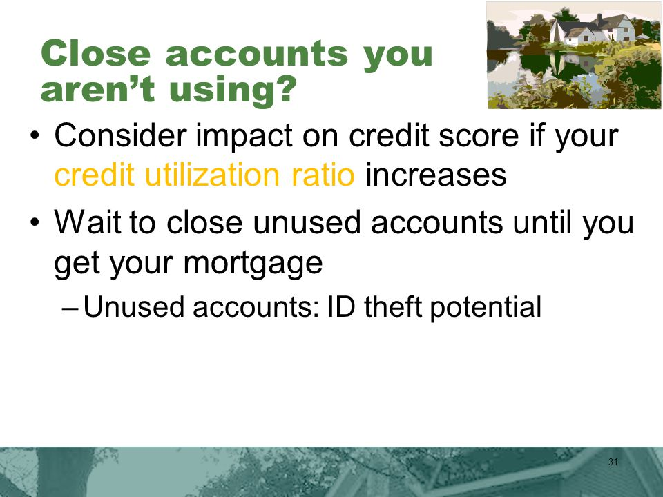 Close accounts you aren't using.