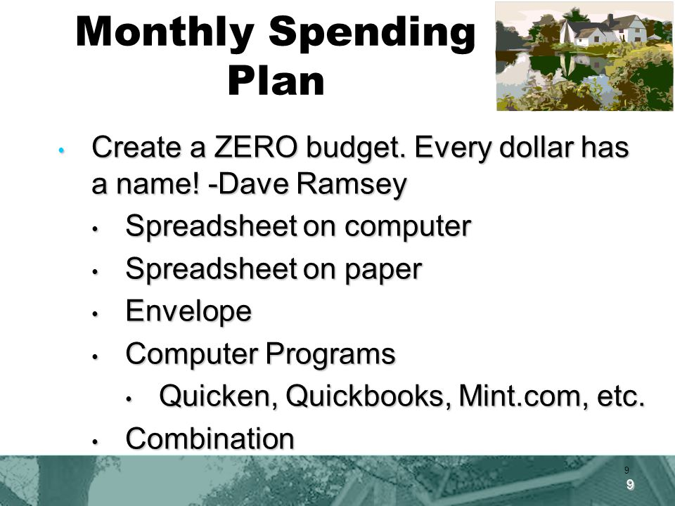 9 Monthly Spending Plan Create a ZERO budget. Every dollar has a name.