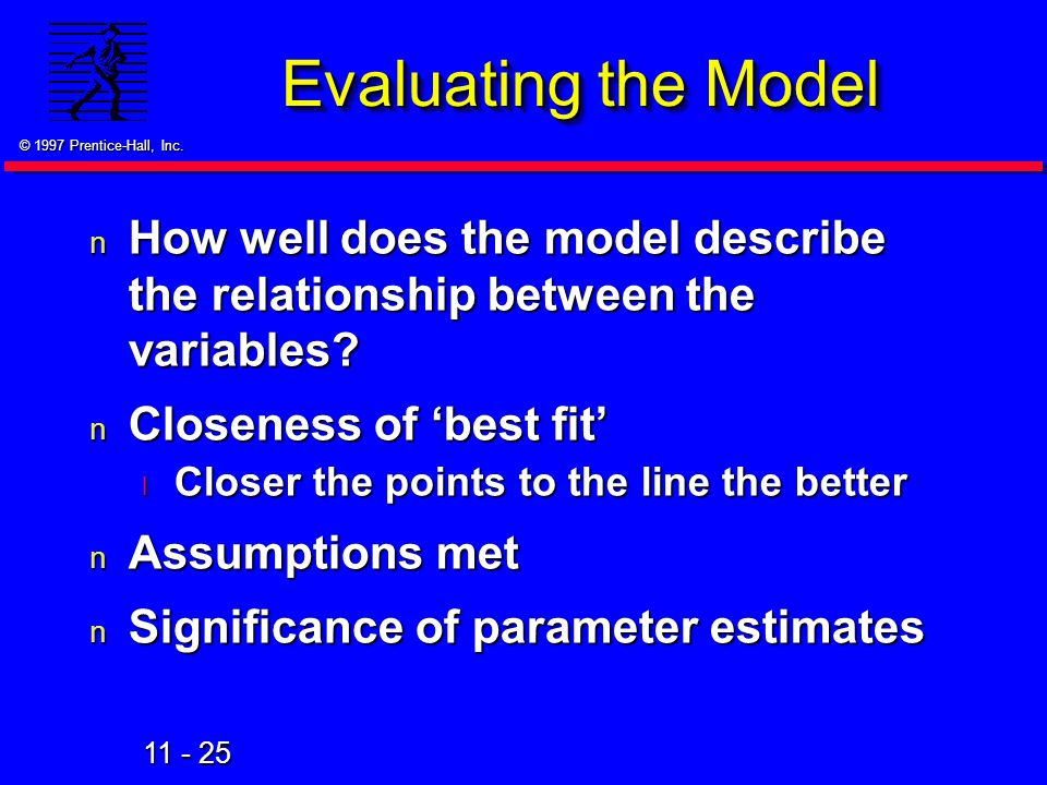 11 - 25 © 1997 Prentice-Hall, Inc. Evaluating the Model n How well does the model describe the relationship between the variables? n Closeness of 'bes