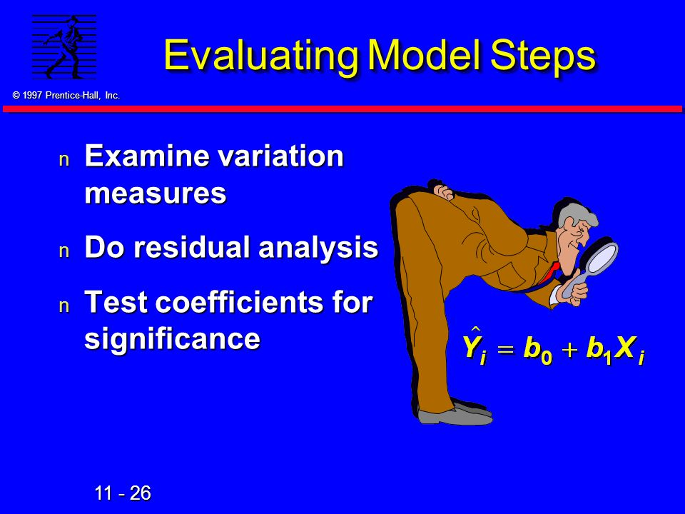 11 - 26 © 1997 Prentice-Hall, Inc. Evaluating Model Steps n Examine variation measures n Do residual analysis n Test coefficients for significance