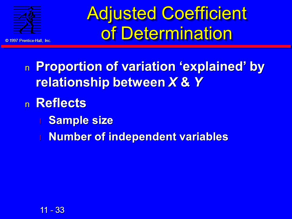 11 - 33 © 1997 Prentice-Hall, Inc. n Proportion of variation 'explained' by relationship between X & Y n Reflects l Sample size l Number of independen