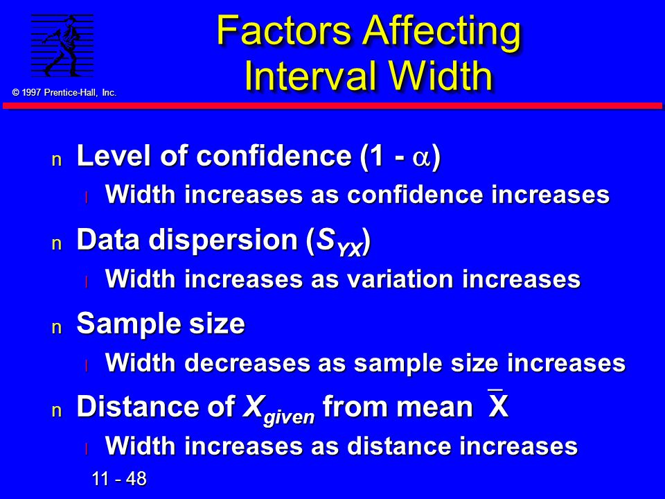 11 - 48 © 1997 Prentice-Hall, Inc. Factors Affecting Interval Width Level of confidence (1 -  ) Level of confidence (1 -  ) l Width increases as con