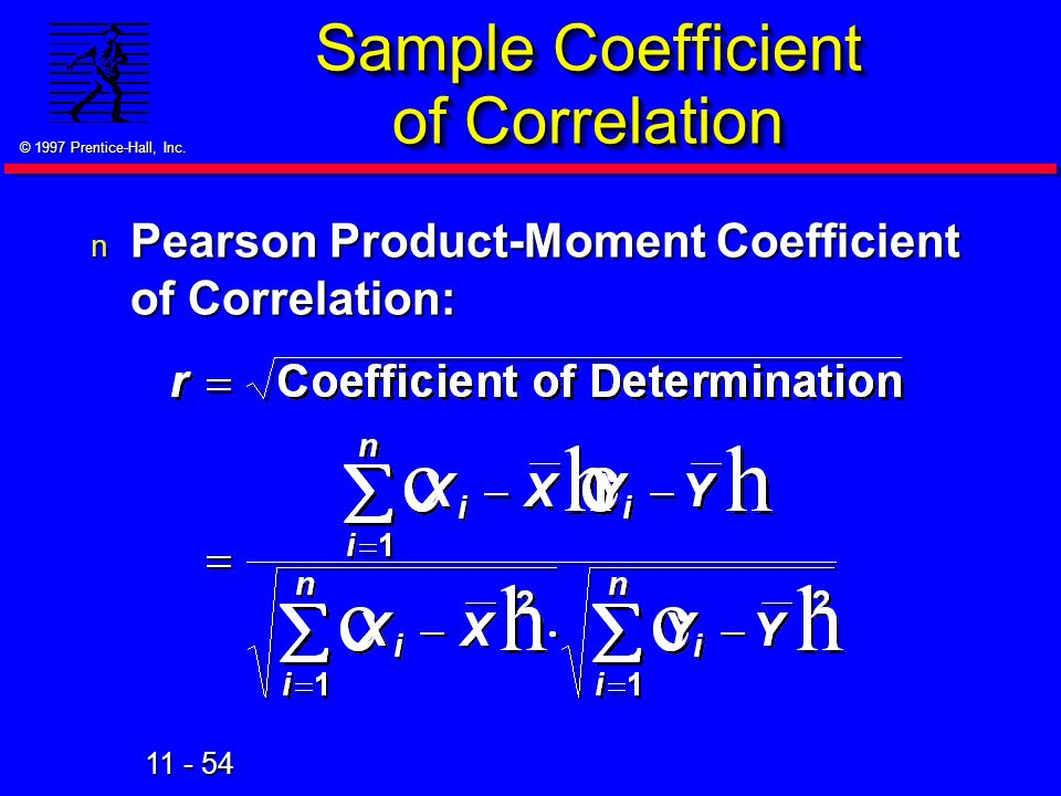 11 - 54 © 1997 Prentice-Hall, Inc. n Pearson Product-Moment Coefficient of Correlation: Sample Coefficient of Correlation